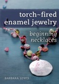 Torch-Fired Enamel Jewelry, Beginning Necklaces combines beading and wire-working techniques with the intense beauty of torch-fired enameled beads