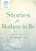 A Cup of Comfort Stories for Mothers to Be 9781440537486
