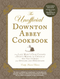 The Unofficial Downton Abbey Cookbook, Revised Edition 9781440582929