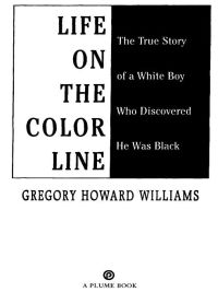 Life On The Color Line The True Story Of A White Boy Who Discovered He Was Black By Gregory Howard Williams