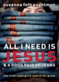 All I Need Is Jesus and a Good Pair of Jeans 9781441203663