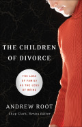 The Children of Divorce: The Loss of Family as the Loss of Being 9781441211996