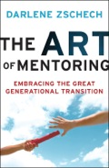 The Art of Mentoring: Embracing the Great Generational Transition 9781441232908