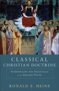 Classical Christian Doctrine: Introducing the Essentials of the Ancient Faith 9781441240477