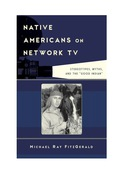 """Native Americans on Network TV: Stereotypes, Myths, and the """"""""Good Indian"""" 9781442229624"""