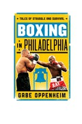 Boxing in Philadelphia: Tales of Struggle and Survival 9781442236462