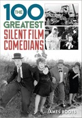 The 100 Greatest Silent Film Comedians 9781442236509