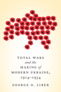 Total Wars and the Making of Modern Ukraine, 1914-1954 9781442621442