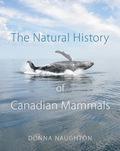 The Natural History of Canadian Mammals 9781442669574