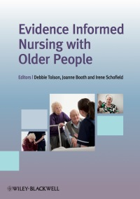 Evidence Informed Nursing with Older People              by             Debbie Tolson; Jo Booth; Irene Schofield
