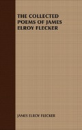 The Collected Poems of James Elroy Flecker 9781446547663