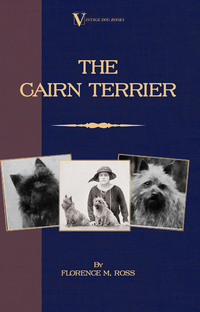 The Cairn Terrier (A Vintage Dog Books Breed Classic)              by             Florence M. Ross