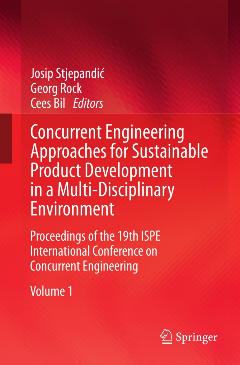 Concurrent Engineering Approaches for Sustainable Product Development in a Multi-Disciplinary Environment: Proceedings of the 19th ISPE Inter (eBook)