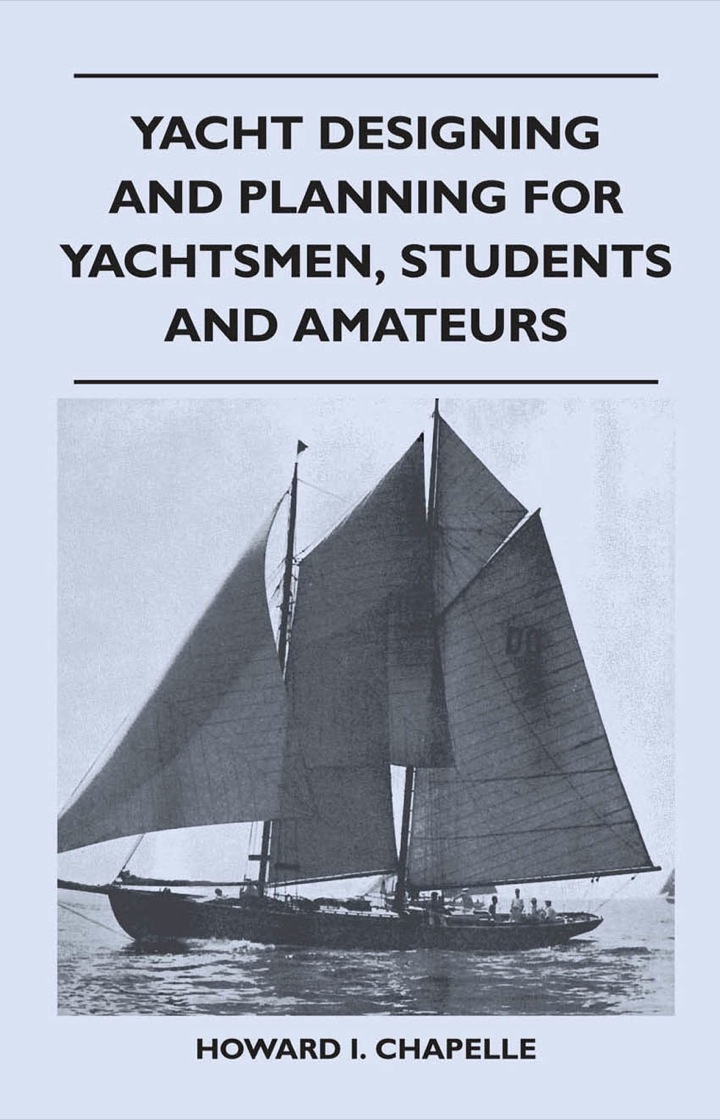 Yacht Designing and Planning for Yachtsmen, Students and Amateurs