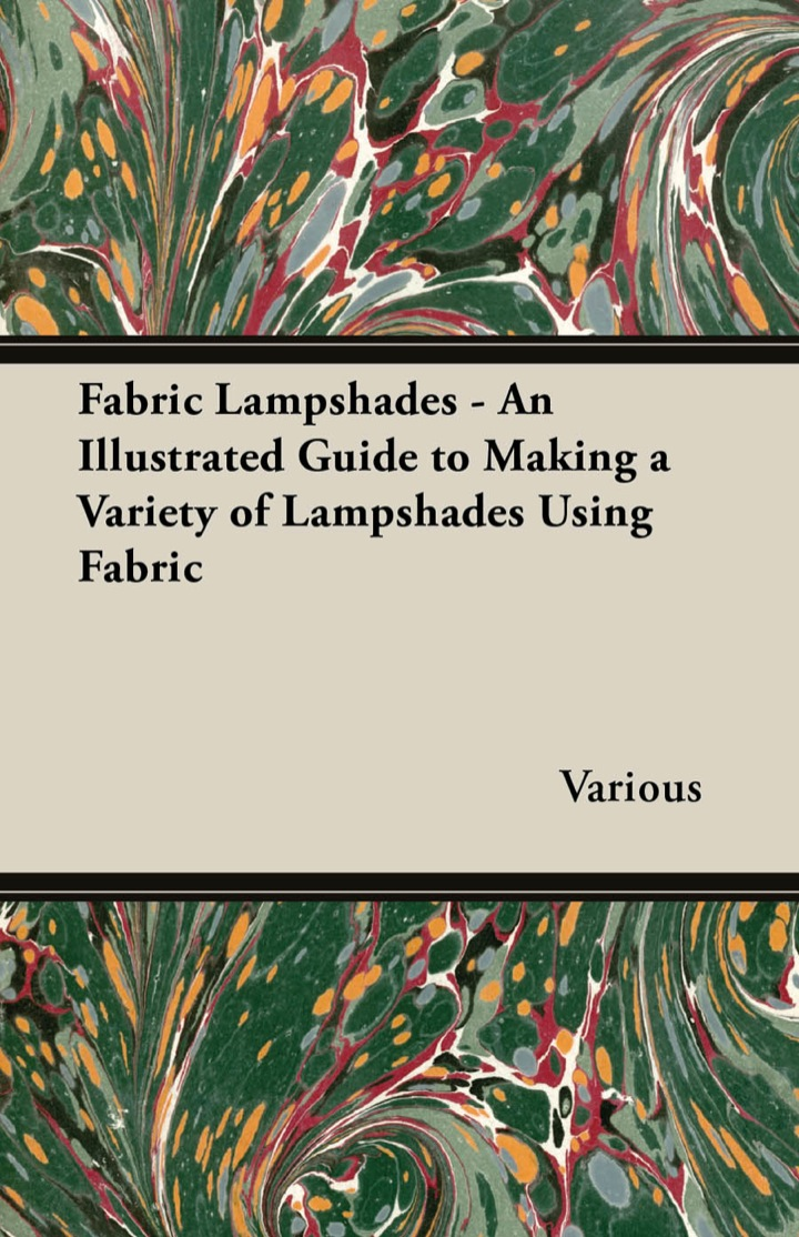 Fabric Lampshades - An Illustrated Guide to Making a Variety of Lampshades Using Fabric