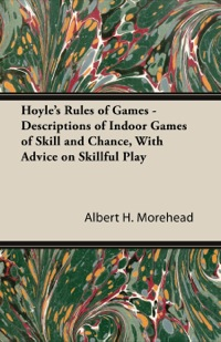 Hoyle's Rules of Games - Descriptions of Indoor Games of Skill and Chance, with Advice on Skillful Play              by             Albert Morehead