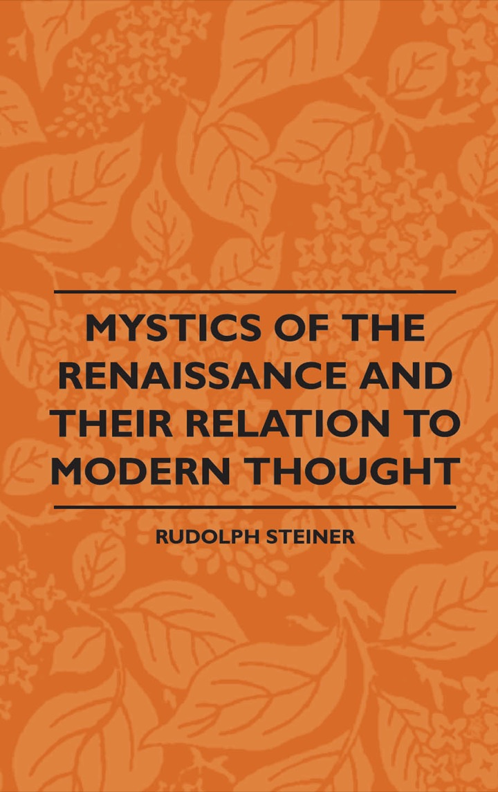 Mystics Of The Renaissance And Their Relation To Modern Thought - Including Meister Eckhart, Tauler, Paracelsus, Jacob Boehme, Giordano Bruno And Others