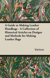56af17d02a A Guide to Making Leather Handbags - A Collection of Historical Articles on  Designs and Methods ...