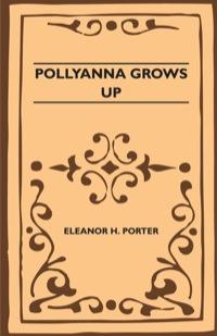 Pollyanna Grows Up              by             Eleanor Porter