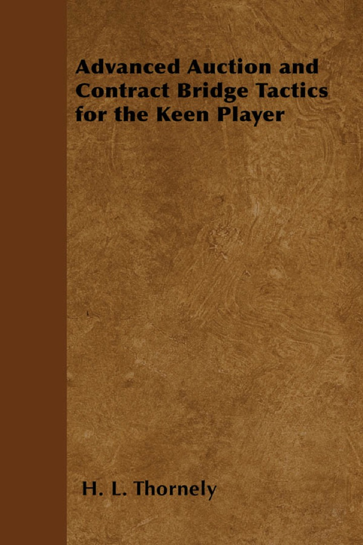 Advanced Auction and Contract Bridge Tactics for the Keen Player