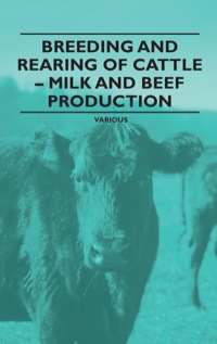Breeding and Rearing of Cattle - Milk and Beef Production              by             Various Authors