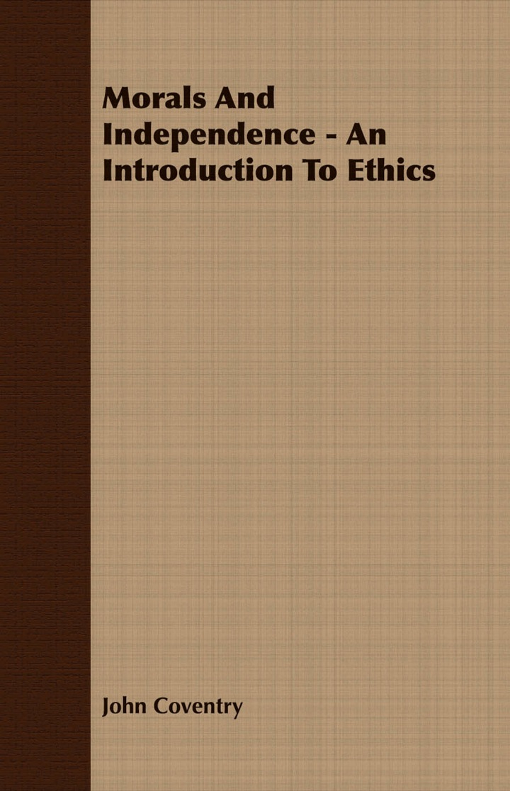 Morals And Independence - An Introduction To Ethics