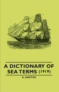 A Dictionary of Sea Terms (1919)              by             A. Ansted
