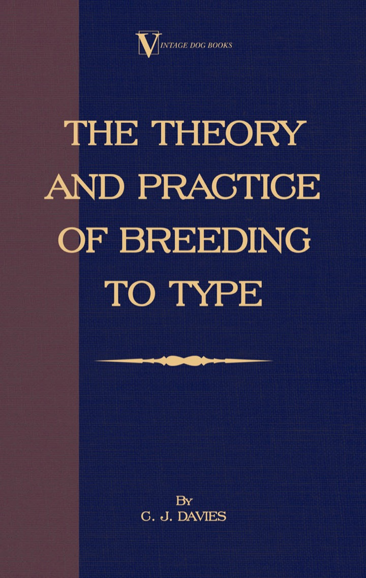 The Theory and Practice of Breeding to Type and Its Application to the Breeding of Dogs, Farm Animals, Cage Birds and Other Small Pets