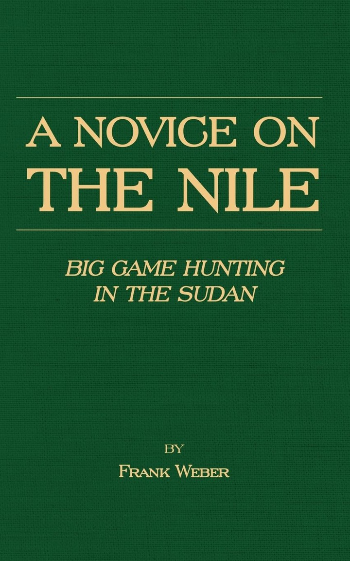 A Novice on the Nile - Big Game Hunting in the Sudan