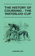 The History Of Coursing - The Waterloo Cup 9781447489009