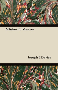 Mission to Moscow              by             Joseph E. Davies
