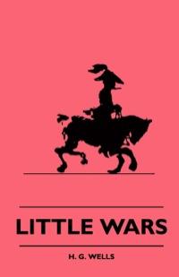 Little Wars              by             H. G. Wells