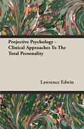 Projective Psychology - Clinical Approaches To The Total Personality 9781447495451