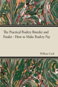 Practical Poultry Breeder - Or, How To Make Poultry Pay 9781447497424