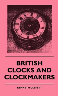 British Clocks And Clockmakers              by             Kenneth Ullyett