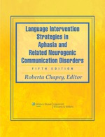 """""""Language Intervention Strategies in Aphasia and Related Neurogenic Communication Disorders"""" (9781451157116)"""
