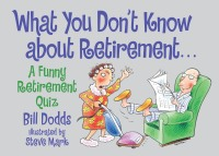 What You Don't Know about Retirement              by             Bill Dodds