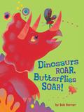 Dinosaurs Roar, Butterflies Soar! 9781452113777