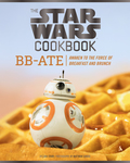 The Star Wars Cookbook: BB-Ate 9781452167015