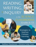 Reading, Writing, and Inquiry in the Science Classroom, Grades 6-12: Strategies to Improve Content Learning 9781452212166