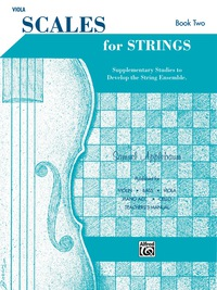 Scales for Strings - Viola, Book II: Supplementary Studies to Develop the String Ensemble              by             Samuel Applebaum