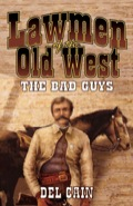 Lawmen of the Old West: The Bad Guys: The Bad Guys 9781461625599