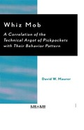 Whiz Mob: A Correlation of the Technical Argot of Pickpockets with Their Behavior Pattern 9781461647041