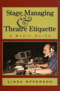 Stage Managing and Theatre Etiquette: A Basic Guide 9781461724971
