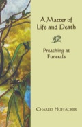 Matter of Life and Death: Preaching at Funerals 9781461732990