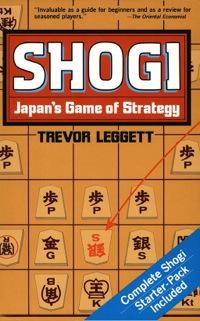 Shogi Japan's Game of Strategy              by             Trevor Leggett