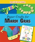 Paper Crafts for Mardi Gras 9781464503764