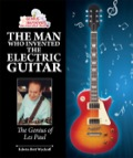 The Man Who Invented the Electric Guitar: The Genius of Les Paul 9781464511202