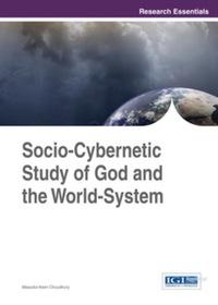 Socio-Cybernetic Study of God and the World-System              by             Masudul Alam Choudhury