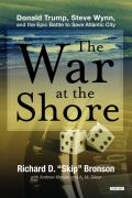 The War at the Shore: Donald Trump, Steve Wynn, and the Epic Battle to Save Atlantic City 9781468303261